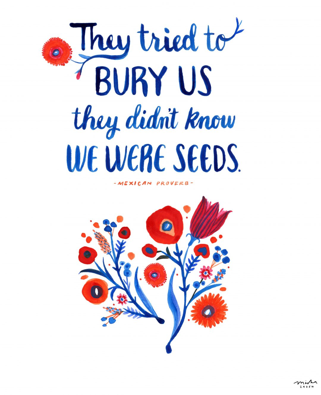 "illustration of red and orange flowers with the text ""they tried to bury us they didnt know we were seeds - Mexican proverb"""